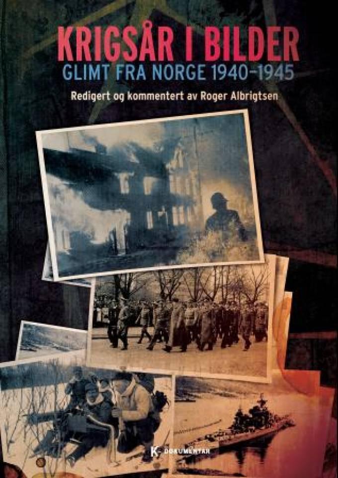 Krigsår i bilder - Glimt fra Norge 1940-1945