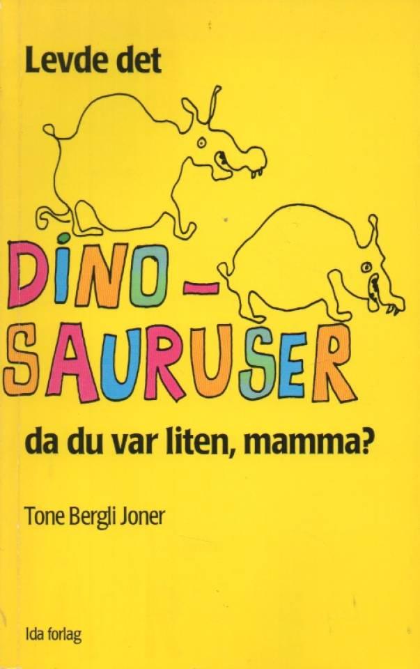 Levde det dinosauruser da du var liten, mamma?