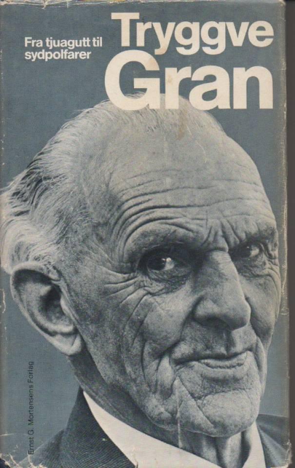 Tryggve Gran - Fra tjuagutt til sydpolfarer