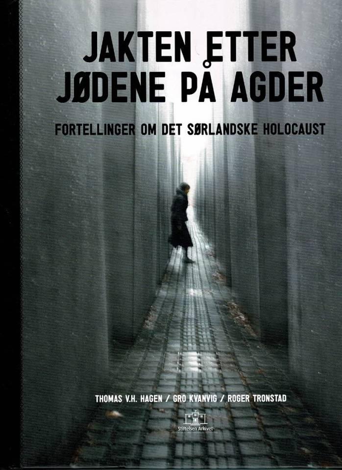 Jakten etter jødene på Agder - fortellinger om det sørlandske holocaust