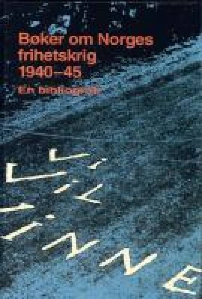 Bøker om Norges frihetskrig 1940-45 - En bibliografi