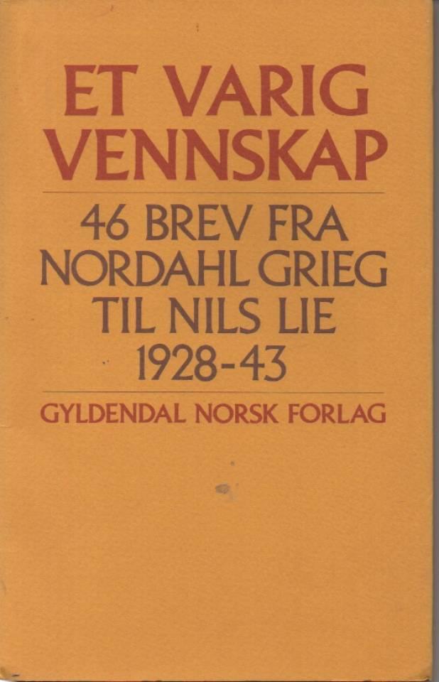 Et varig vennskap – 46 brev fra Nordahl Grieg til Nils Lie 1928-43