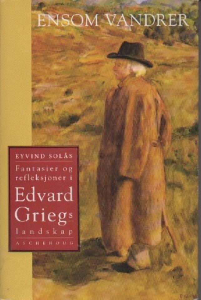 *Ensom vandrer – Fantasier og refleksjoner i Edvard Griegs landskap