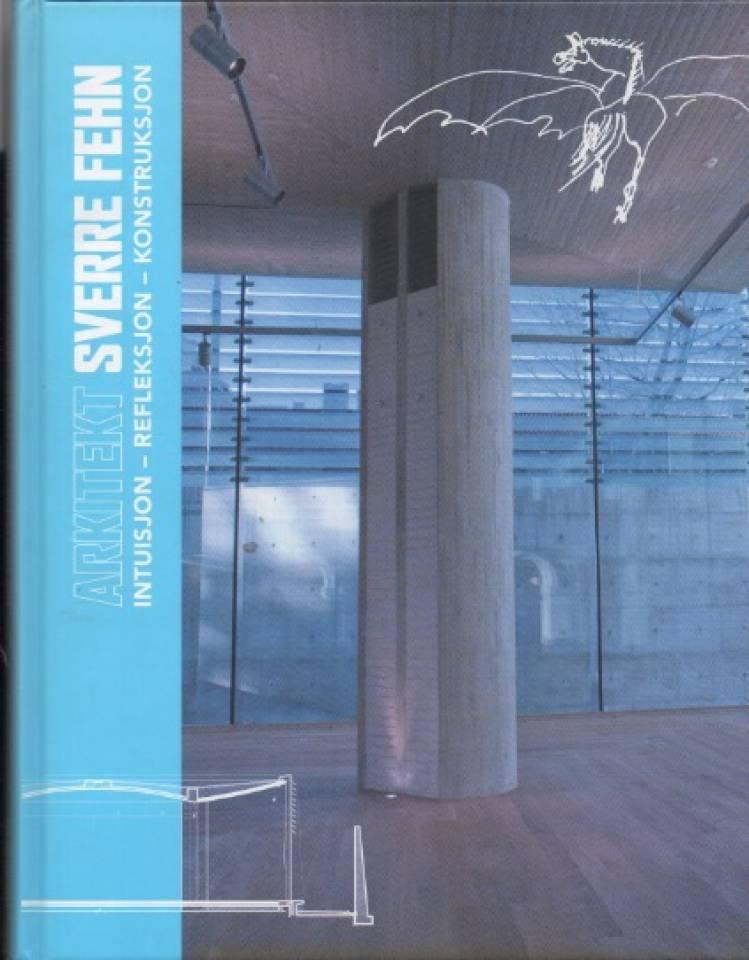 Sverre Fehn – intuisjon, refleksjon, konstruksjon