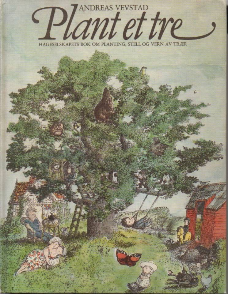 Plant et tre – Hageselskapets bok om planting, stell og vern av trær