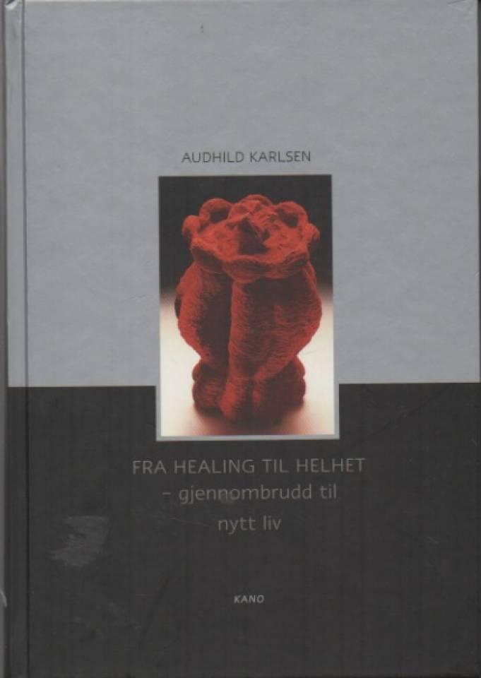 Fra healing til helhet -gjennombrudd til nytt liv