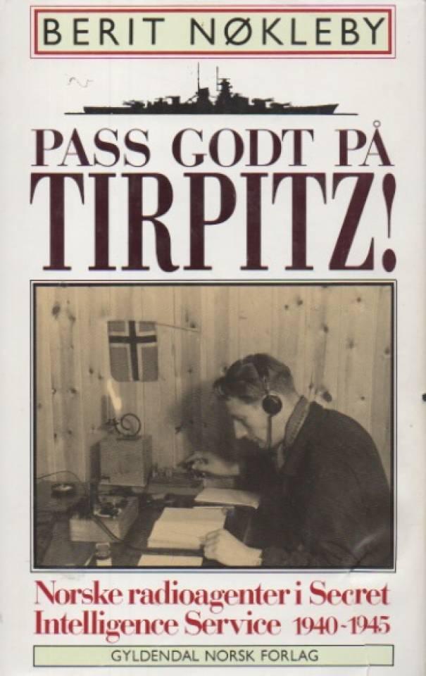 Pass godt på Tirpitz! Norske radioagenter i Secret Intellegence Service 1940-1945