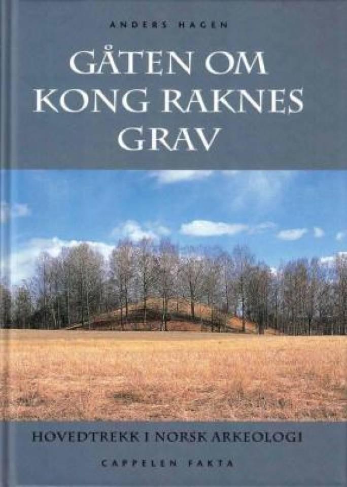 Gåten om kong Raknes grav. Hovedtrekk i norsk arkeologi.