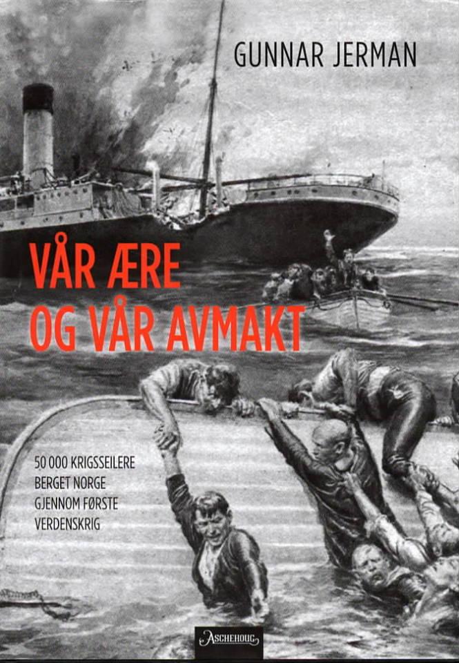 Vår ære og vår avmakt - 50 000 krigsseilere berget Norge gjennom første verdenskrig