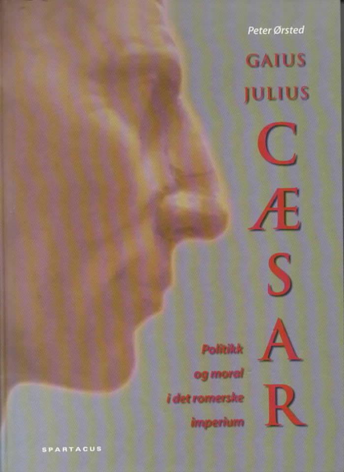 Gaius Julius Cæsar – politikk og moral i det romerske imperium
