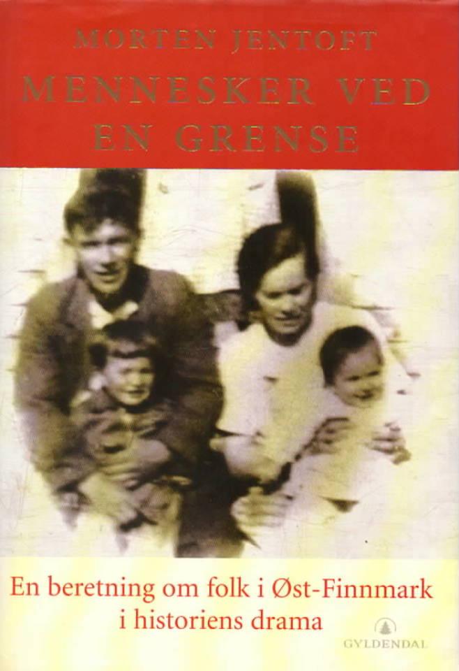 Mennekser ved en grense – en beretning om folk i Øst-Finnmark i historiens drama