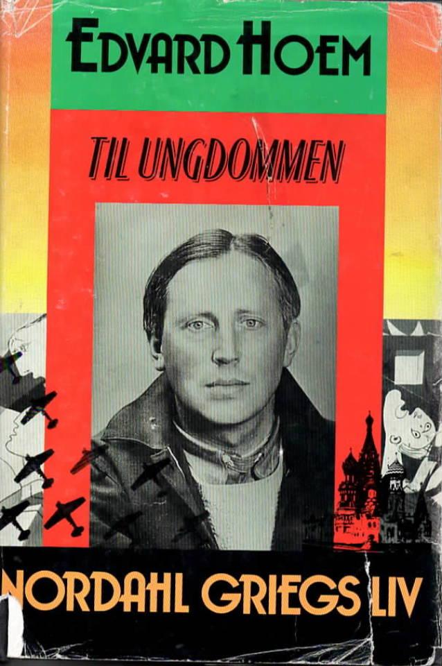 Til ungdommen – Nordahl Griegs liv