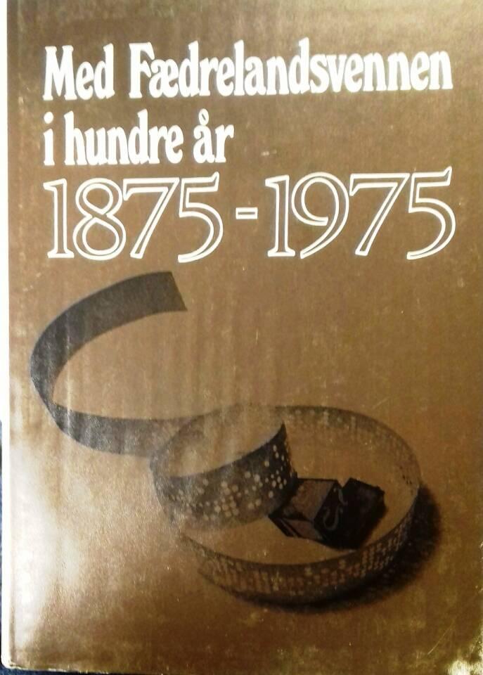 Med Fædrelandsvennen i hundre år 1875 - 1975