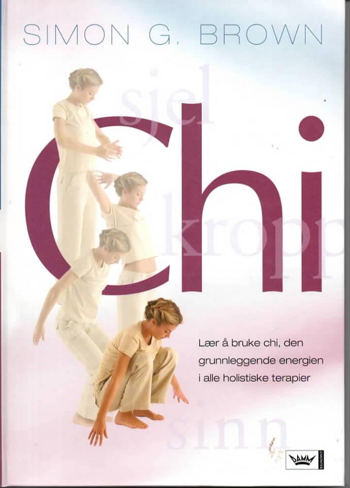 Chi – lær å bruke chi, den grunnleggende energien i alle holistiske terapier