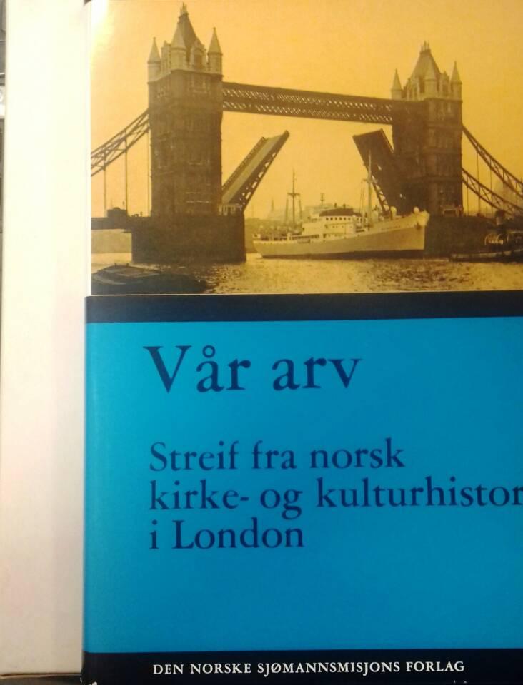 Vår arv. Streif fra norsk kirke- og kulturhistorie i London