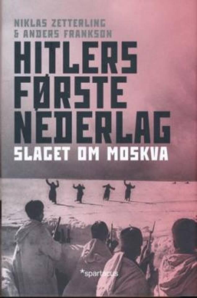 Hitlers første nederlag. Slaget om Moskva