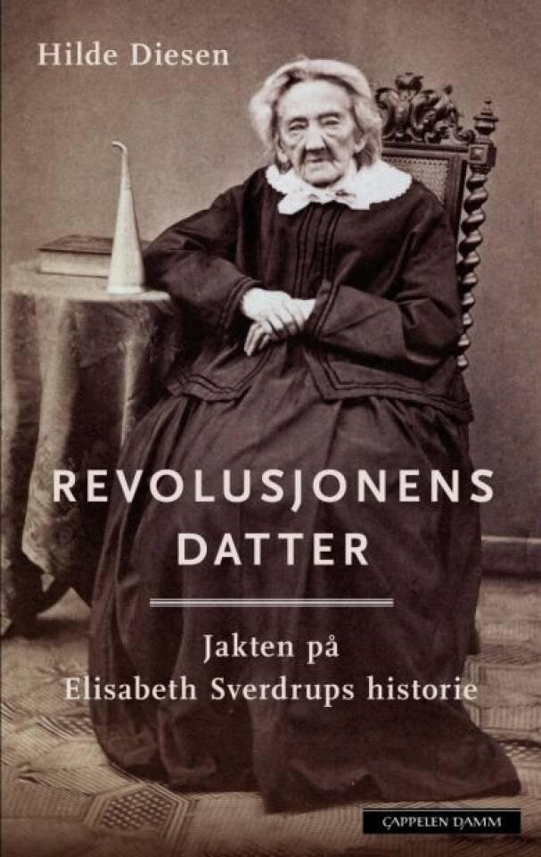 Revolusjonens datter. Jakten på Elisabeth Sverdrups historie