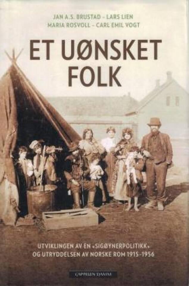 """Et uønsket folk. Utviklingen av en """"sigøynerpolitikk"""" og utryddelsen av norske rom 1915-1956"""