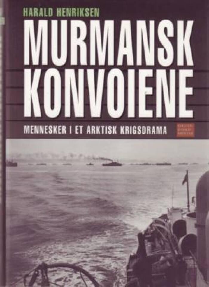 Murmansk konvoiene. Mennesker i et arktisk krigsdrama