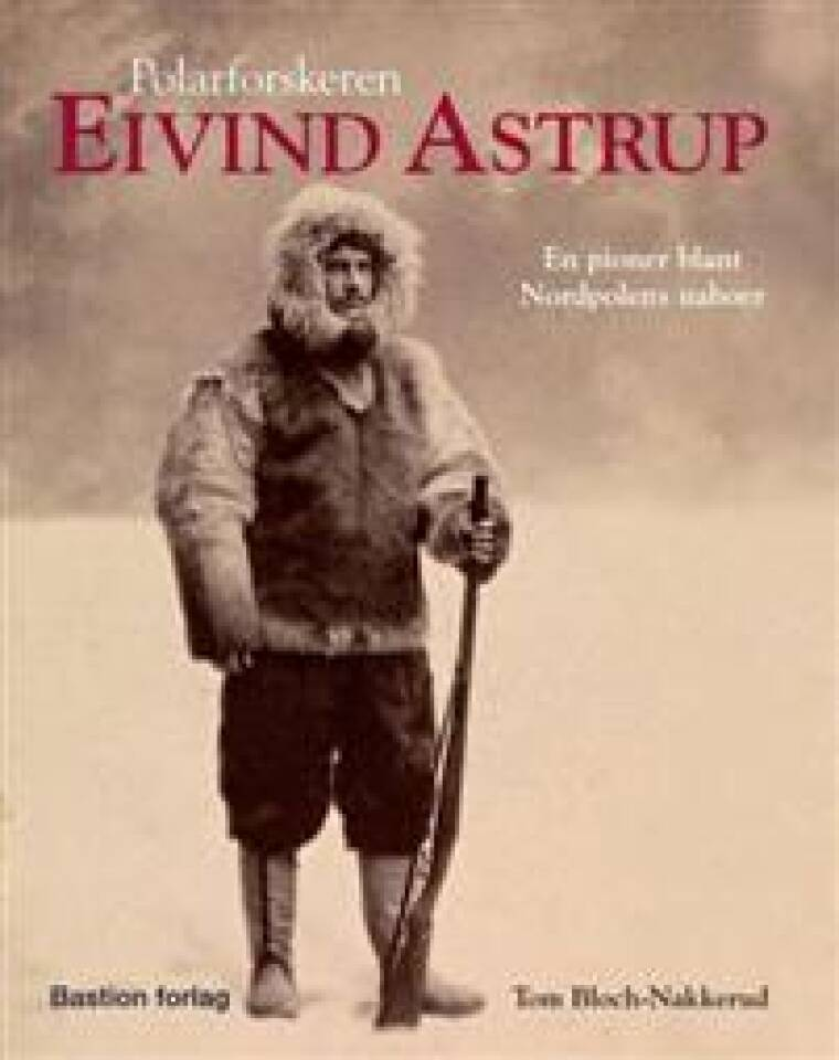 Polarforskeren Eivind Astrup. En pioner blant Nordpolens naboer