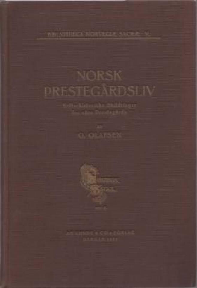 Norsk Prestegårdsliv. Kulturhistoriske Skildringer fra våre Prestegårde