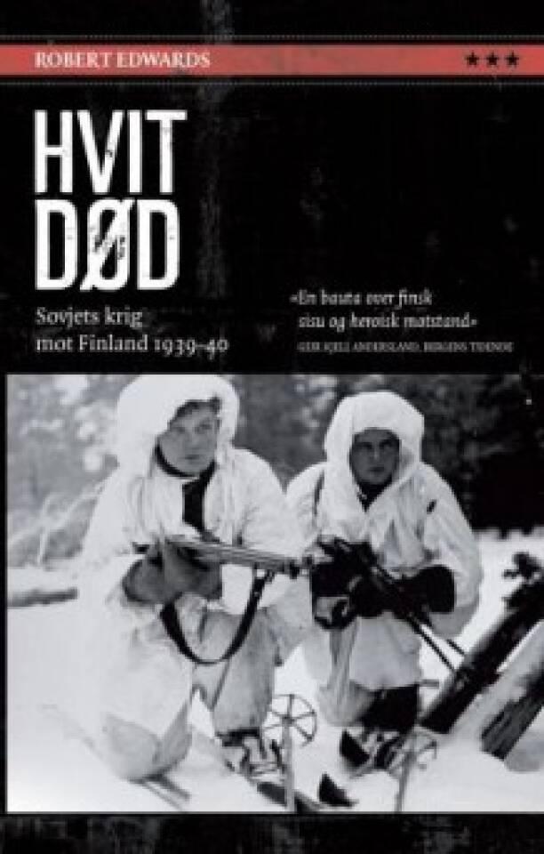 HVIT DØD Sovjets krig mot Finland 1939-40