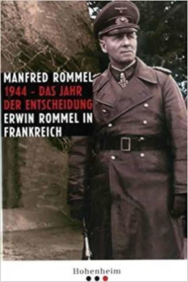 1944 - das Jahr der Entscheidung. Erwin Rommel in Frankreich