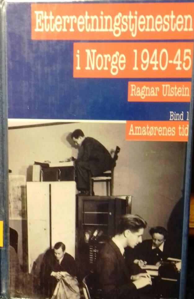 Etterretningstjenesten i Norge 1940-45. Bind 1 Amatørenes tid