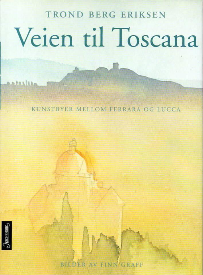 Veien til Toscana – kunstbyer mellom Ferrara og Lucca