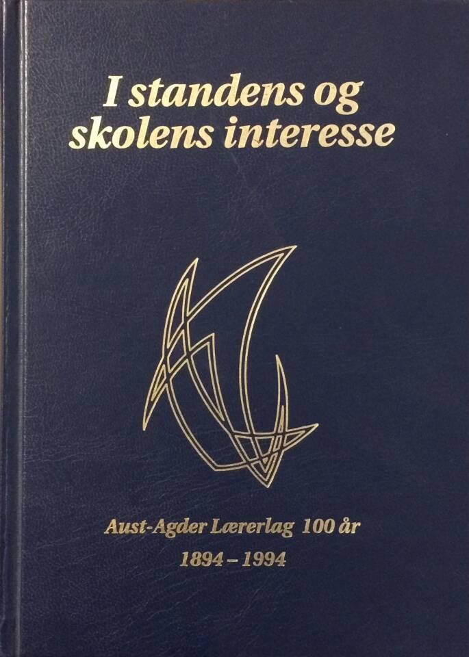 I standens og skolens interesse - Aust-Agder Lærerlag 100 år 1894-1994
