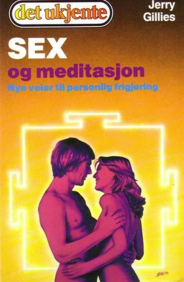 Sex og meditasjon. Nye veier til personlig frigjøring.