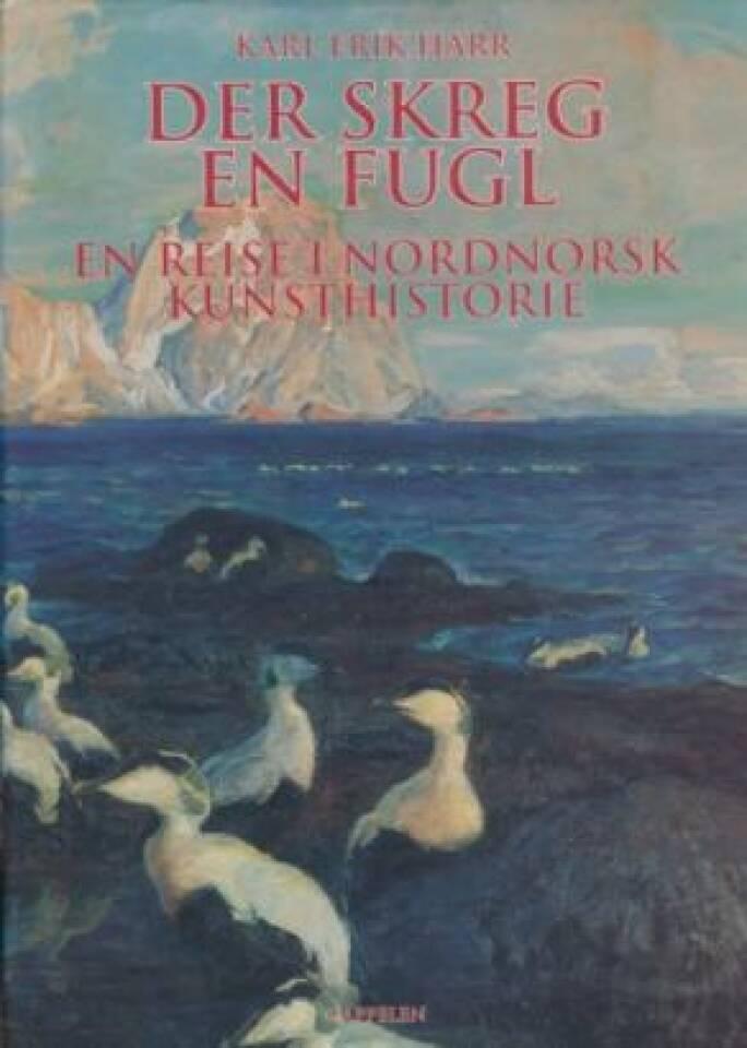 Der skreg en fugl. En reise i nordnorsk kunsthistorie