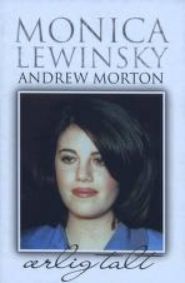 Monica Lewinsky. Hennes egen historie. Ærligtalt