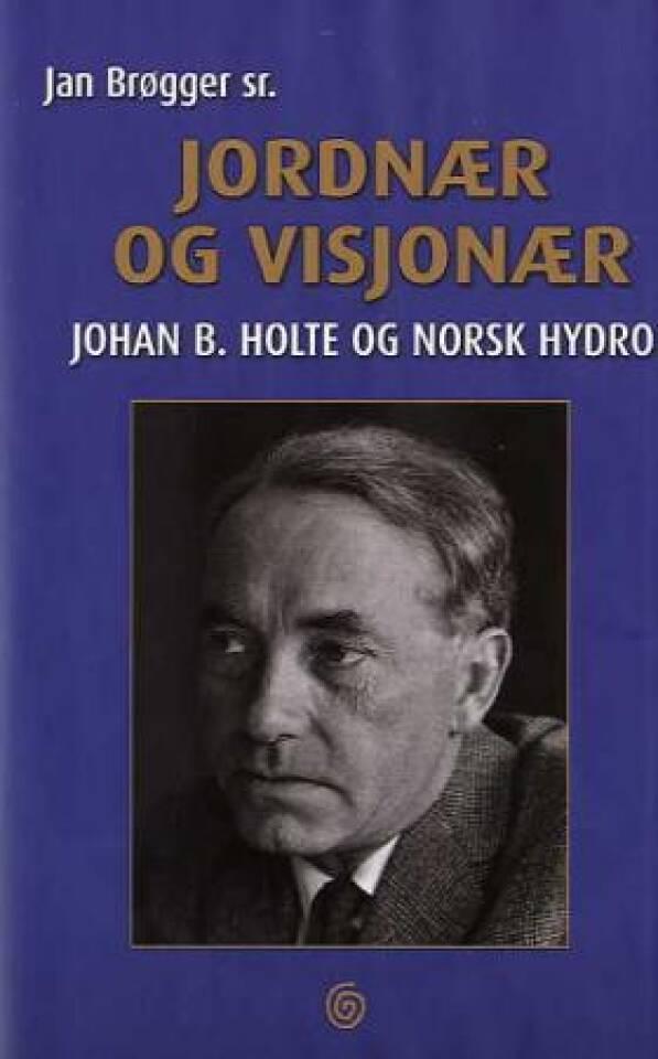 Jordnær og visjonær. Johan B. Holte og Norsk Hydro.