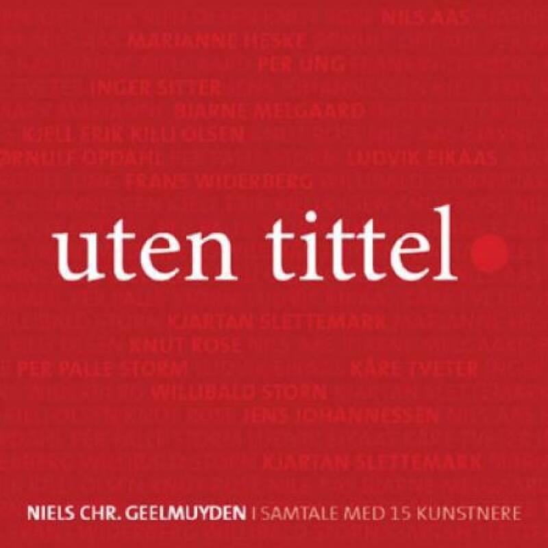 Uten tittel. Niels Chr. Geelmuyden i samtale med 15 kunstnere.