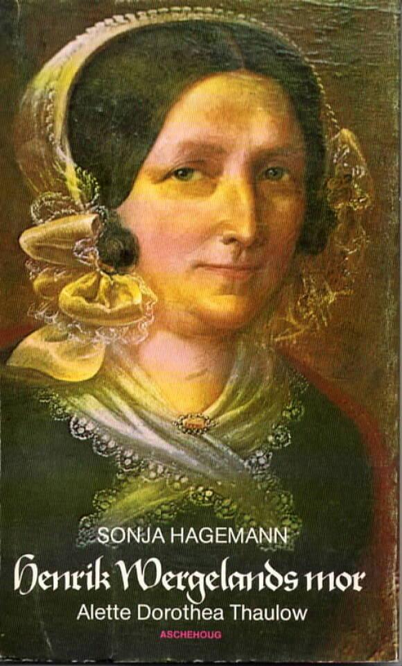 Henrik Wergelands mor – Alette Dorothea Thaulow