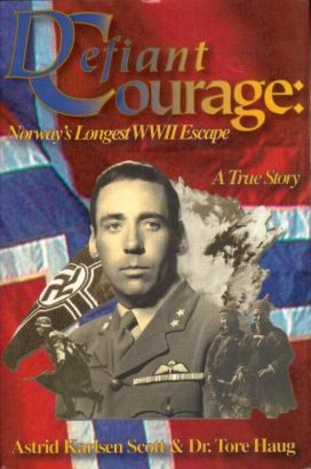 Defiant Courage: Norway's Longes WWII Escape. A True Story.