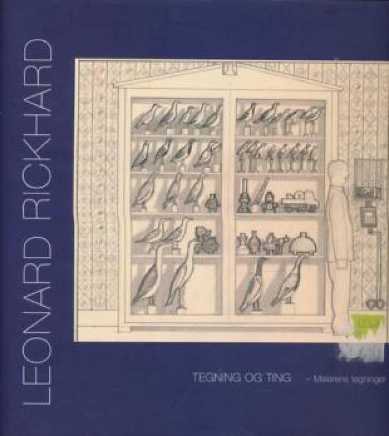 Leonard Rickhard. Tegning og ting - Malerens tegninger.