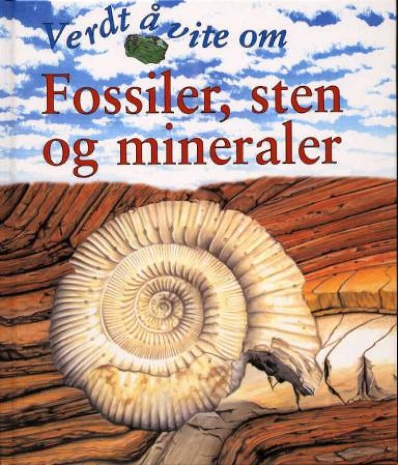 Verdt å vite om Fossiler, sten og mineraler