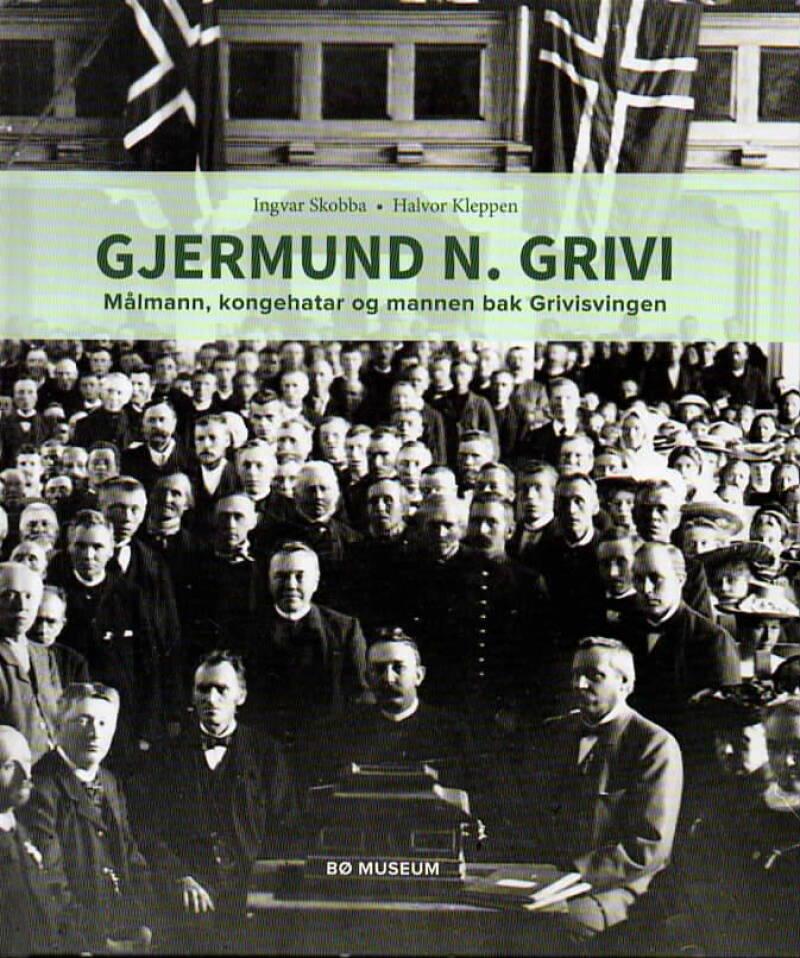 Gjermund N. Grivi – Målmann, kongehatar og mannen bak Grivisvingen