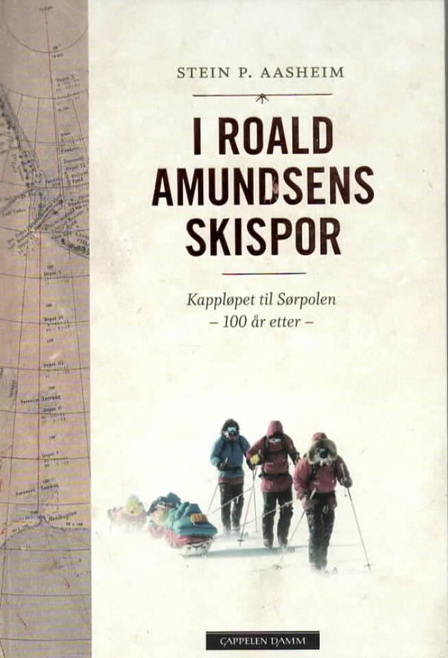 I Roald Amundsens skispor – Kappløpet til Sørpolen 100 år etter