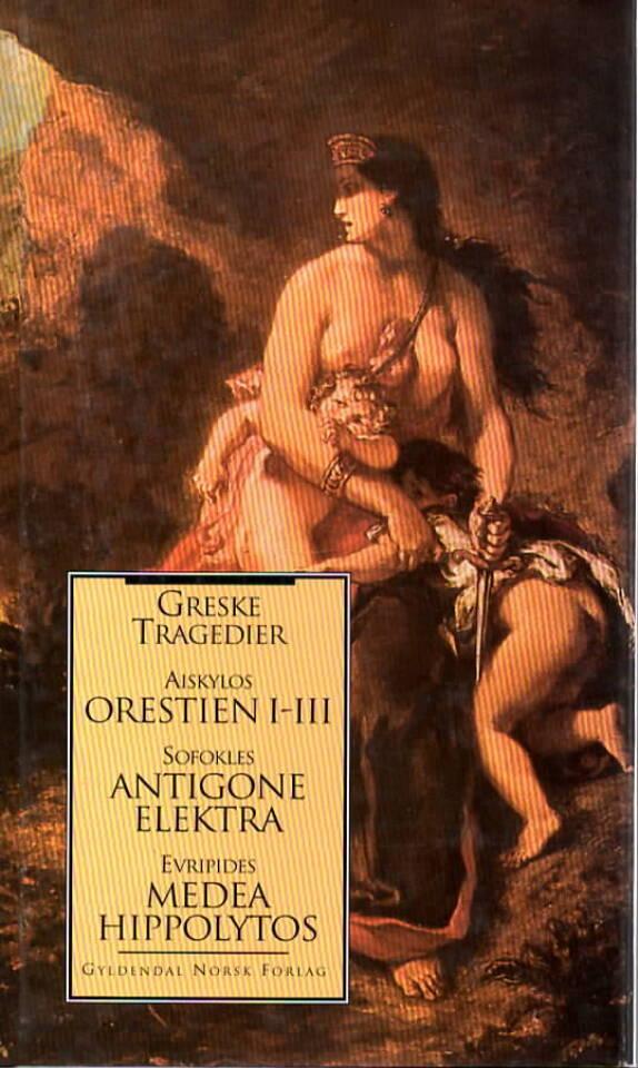 Greske tragedier – Orestien I-III, Antigone, Elektra, Medea, Hippolytos
