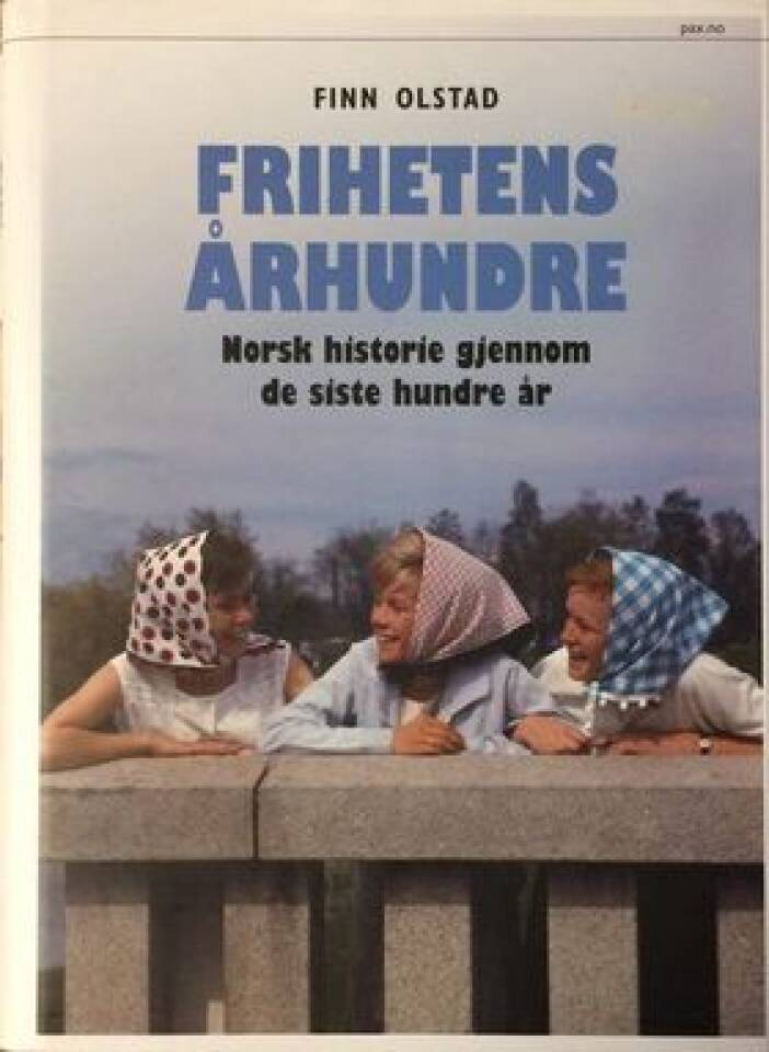 FRIHETENS ÅRHUNDRE Norsk historie gjennom de siste hundre år