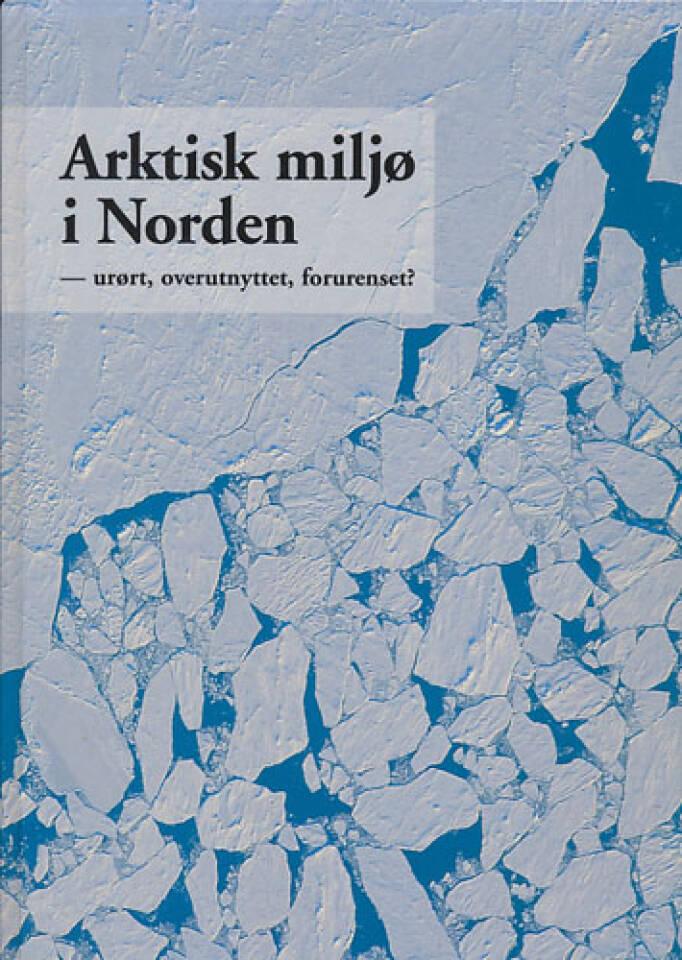 Arktisk miljø i Norden - urørt, overutnyttet, forurenset?