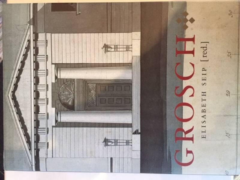 Chr. H. Grosch – Arkitekten som ga form til det nye Norge.