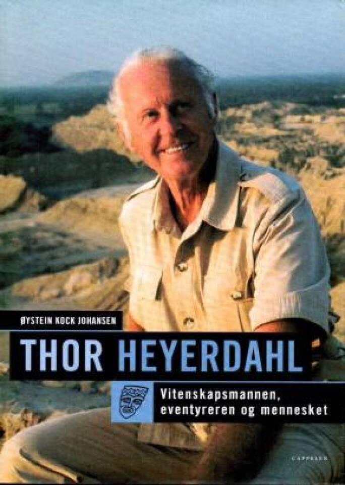 Thor Heyerdahl - Vitenskapsmannen, eventyreren og mennesket