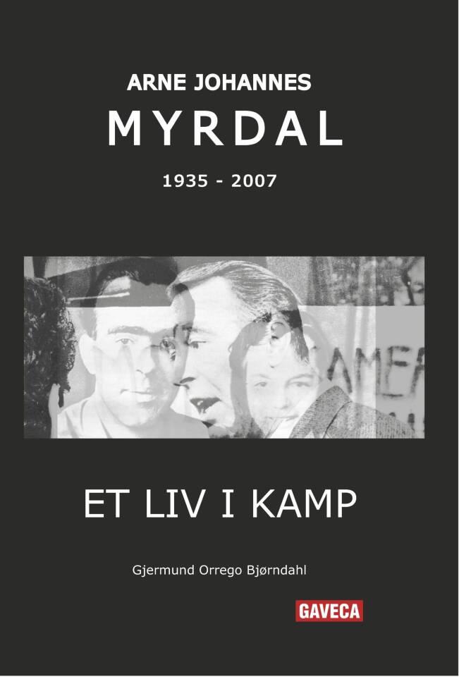 Arne Johannes Myrdal 1935-2007. Et liv i kamp.