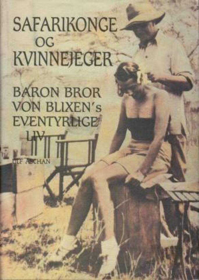 Safarikonge og kvinnejeger. Baror Bror von Blixen's eventyrlige liv.