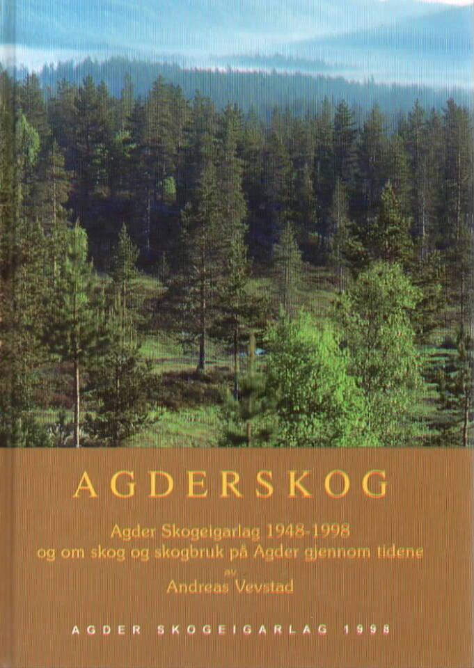 Agderskog – Agder skogeigarlag 1948-1998