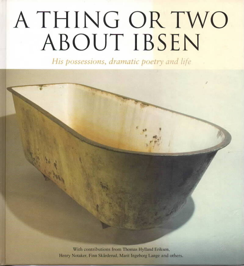 A Thing or two about Ibsen – His possesions, dramatic poetry and life